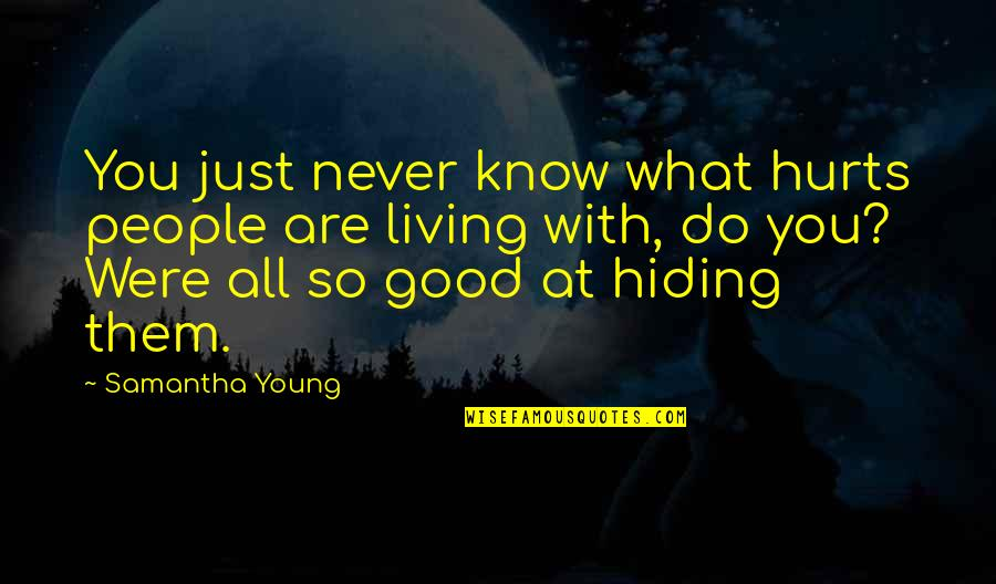 Never Do Good Quotes By Samantha Young: You just never know what hurts people are