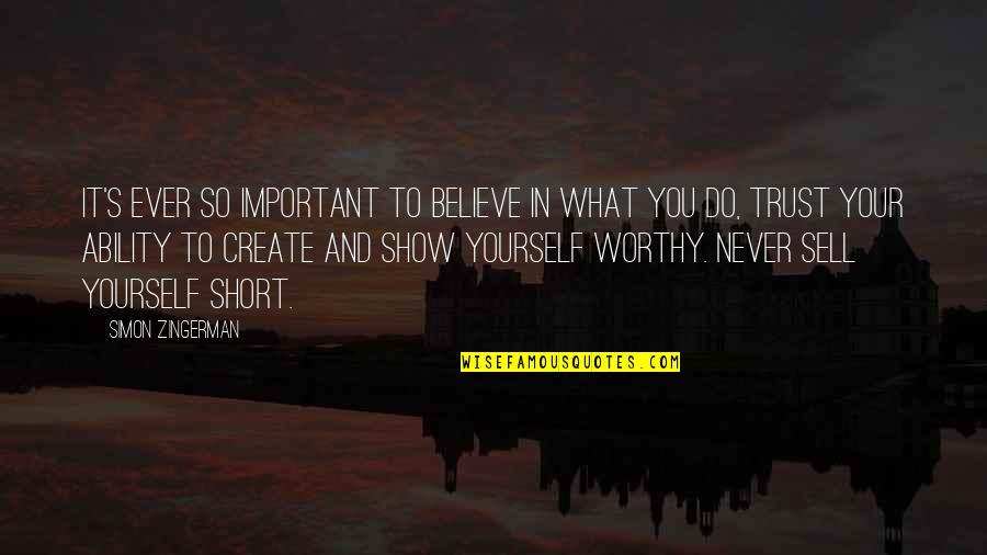 Never Do Good Quotes By Simon Zingerman: It's ever so important to believe in what