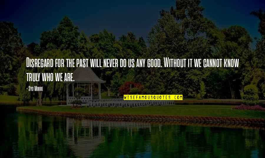 Never Do Good Quotes By Syd Moore: Disregard for the past will never do us