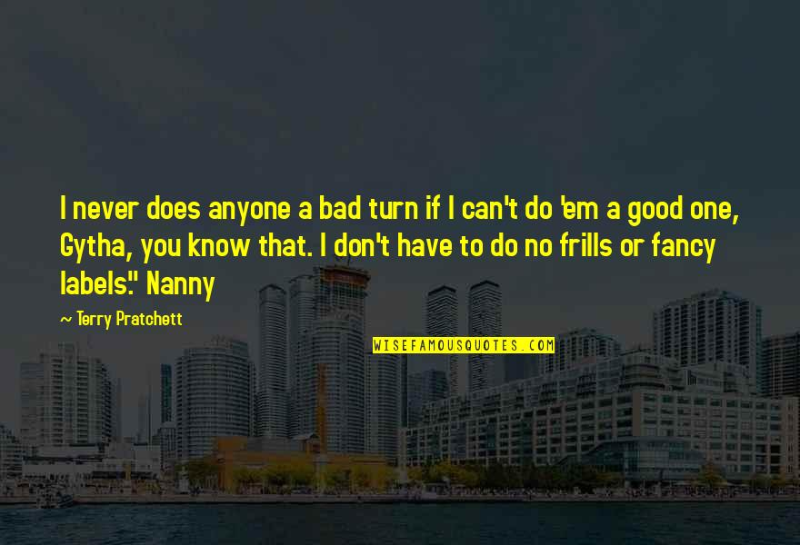 Never Do Good Quotes By Terry Pratchett: I never does anyone a bad turn if