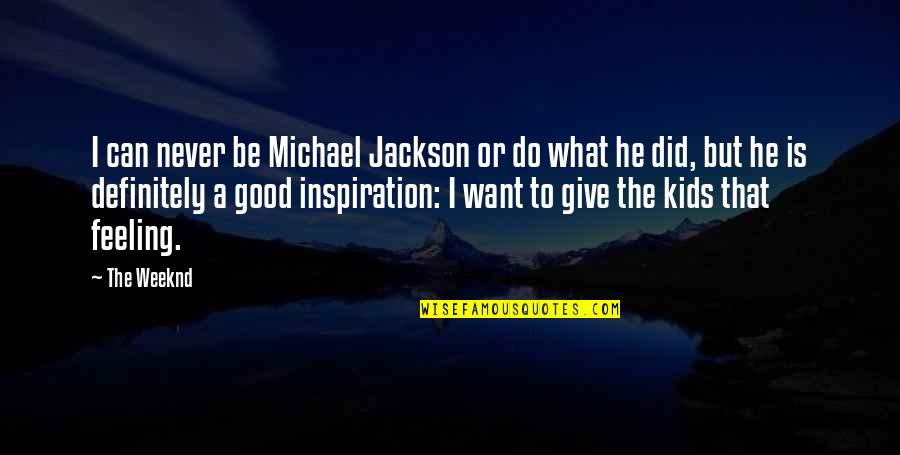 Never Do Good Quotes By The Weeknd: I can never be Michael Jackson or do