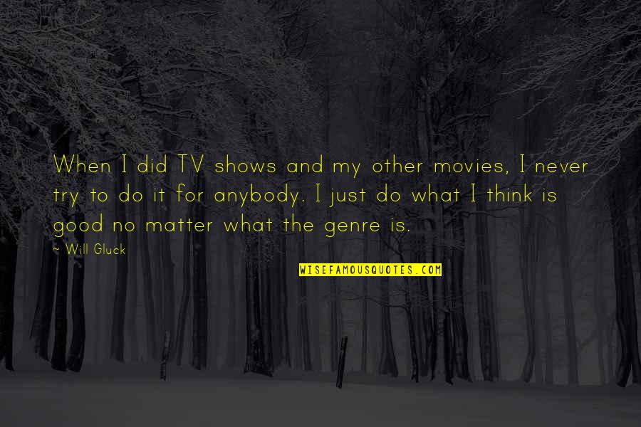Never Do Good Quotes By Will Gluck: When I did TV shows and my other