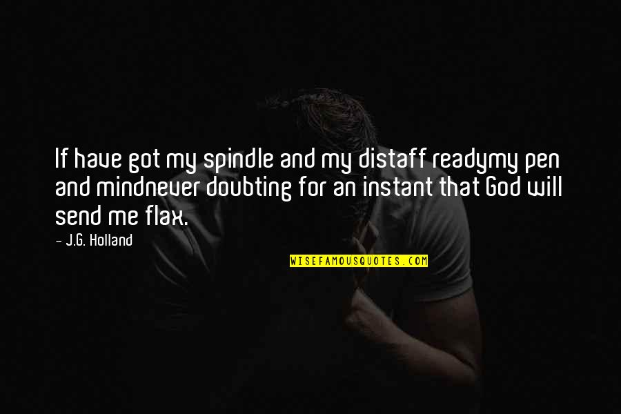 Never Doubt God Quotes By J.G. Holland: If have got my spindle and my distaff
