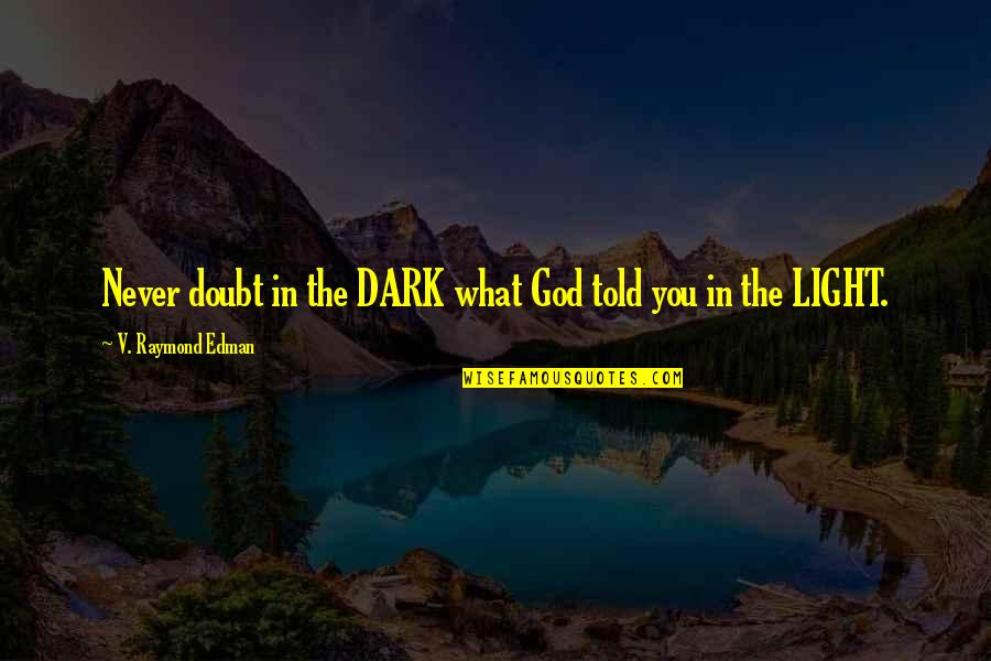 Never Doubt God Quotes By V. Raymond Edman: Never doubt in the DARK what God told