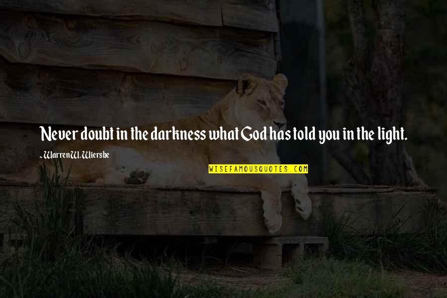 Never Doubt God Quotes By Warren W. Wiersbe: Never doubt in the darkness what God has