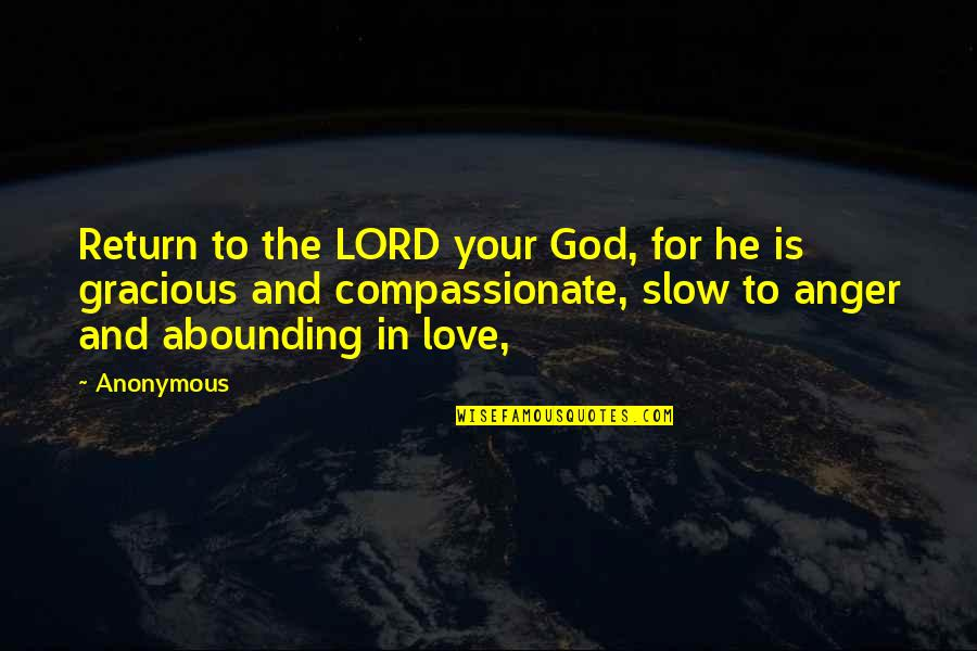 Never Ending Happiness Quotes By Anonymous: Return to the LORD your God, for he