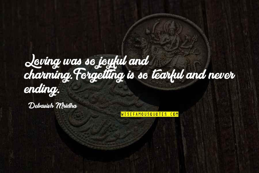 Never Ending Happiness Quotes By Debasish Mridha: Loving was so joyful and charming.Forgetting is so