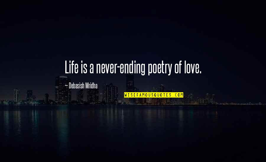 Never Ending Happiness Quotes By Debasish Mridha: Life is a never-ending poetry of love.