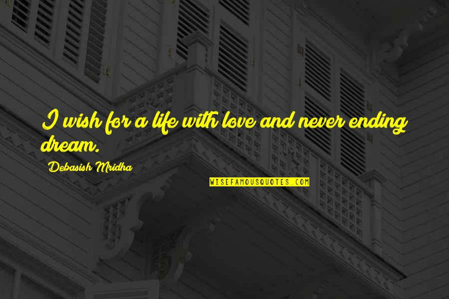 Never Ending Happiness Quotes By Debasish Mridha: I wish for a life with love and