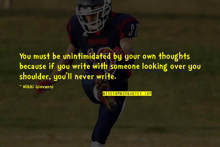 Never Ending Happiness Quotes By Nikki Giovanni: You must be unintimidated by your own thoughts