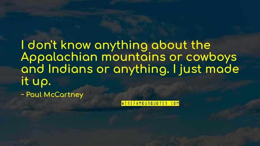 Never Ending Happiness Quotes By Paul McCartney: I don't know anything about the Appalachian mountains