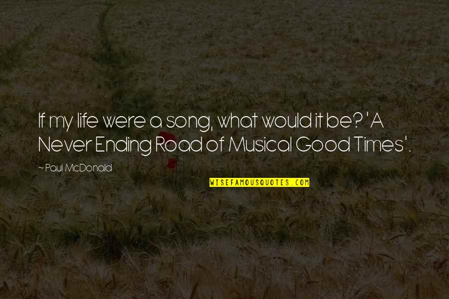 Never Ending Road Quotes By Paul McDonald: If my life were a song, what would