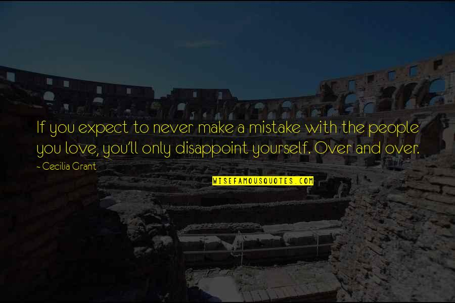 Never Expect Love Quotes By Cecilia Grant: If you expect to never make a mistake