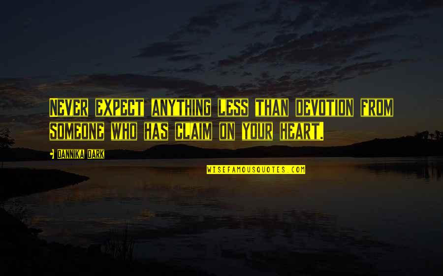 Never Expect Love Quotes By Dannika Dark: Never expect anything less than devotion from someone