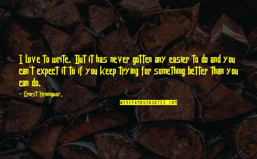 Never Expect Love Quotes By Ernest Hemingway,: I love to write. But it has never