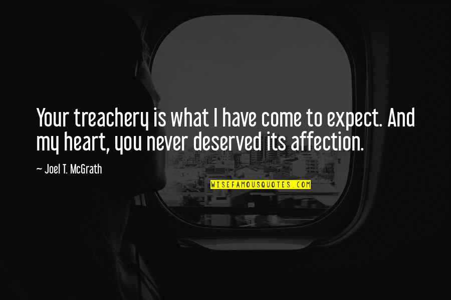 Never Expect Love Quotes By Joel T. McGrath: Your treachery is what I have come to