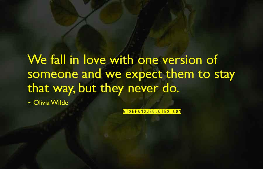 Never Expect Love Quotes By Olivia Wilde: We fall in love with one version of