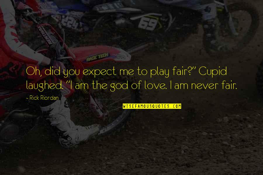"""Never Expect Love Quotes By Rick Riordan: Oh, did you expect me to play fair?"""""""