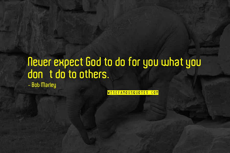 Never Expect Quotes By Bob Marley: Never expect God to do for you what