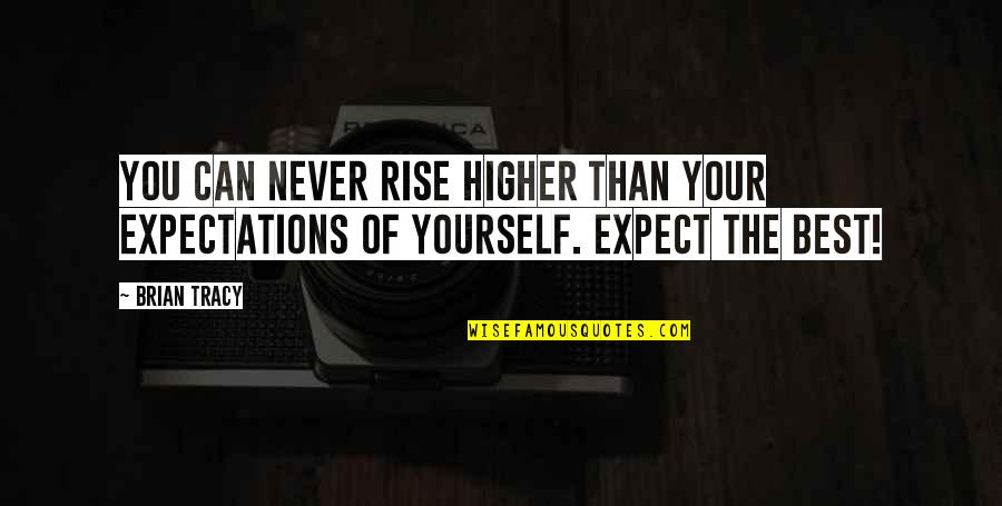 Never Expect Quotes By Brian Tracy: You can NEVER rise higher than your expectations