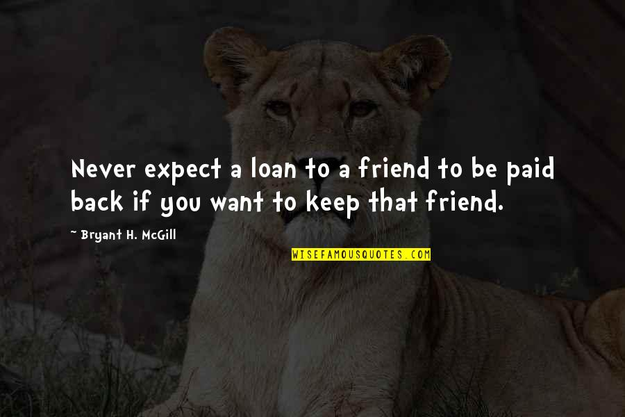 Never Expect Quotes By Bryant H. McGill: Never expect a loan to a friend to