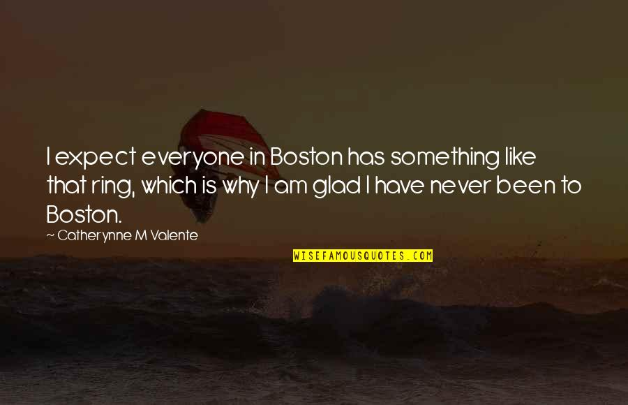 Never Expect Quotes By Catherynne M Valente: I expect everyone in Boston has something like