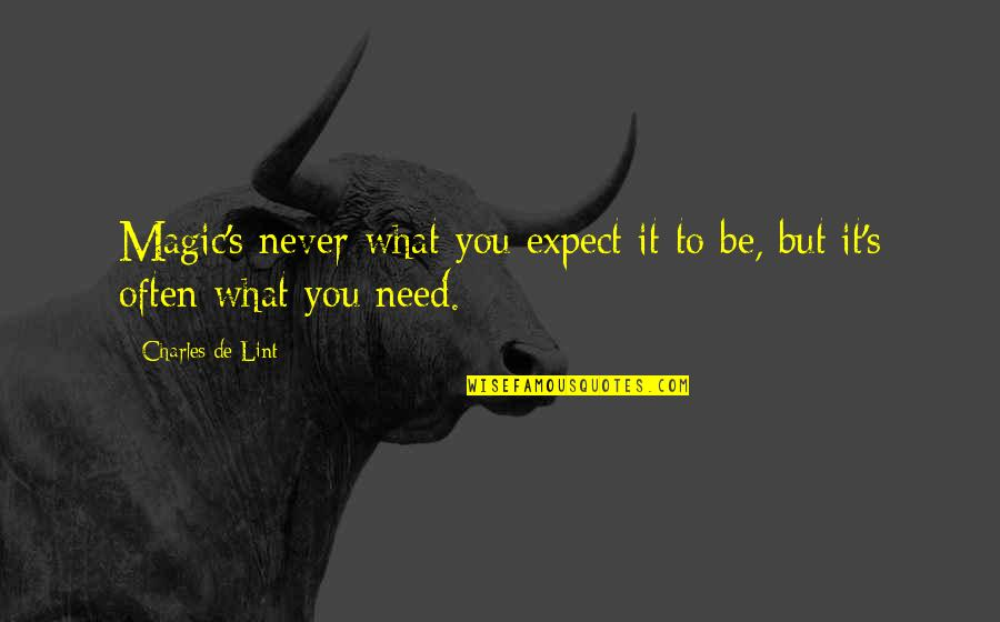 Never Expect Quotes By Charles De Lint: Magic's never what you expect it to be,
