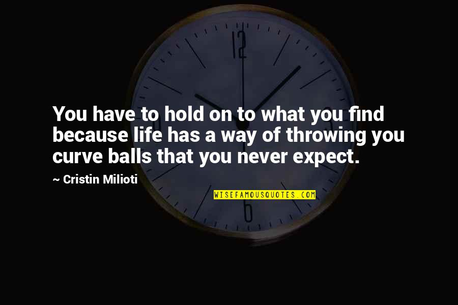 Never Expect Quotes By Cristin Milioti: You have to hold on to what you