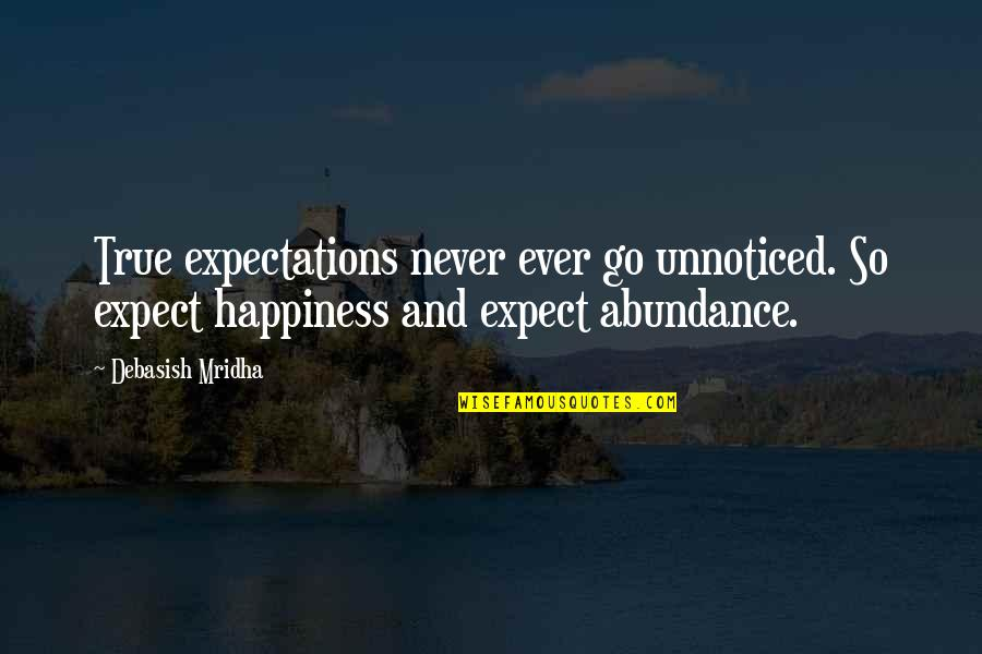 Never Expect Quotes By Debasish Mridha: True expectations never ever go unnoticed. So expect