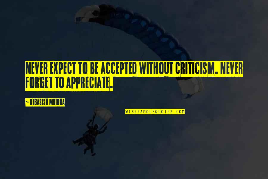 Never Expect Quotes By Debasish Mridha: Never expect to be accepted without criticism. Never