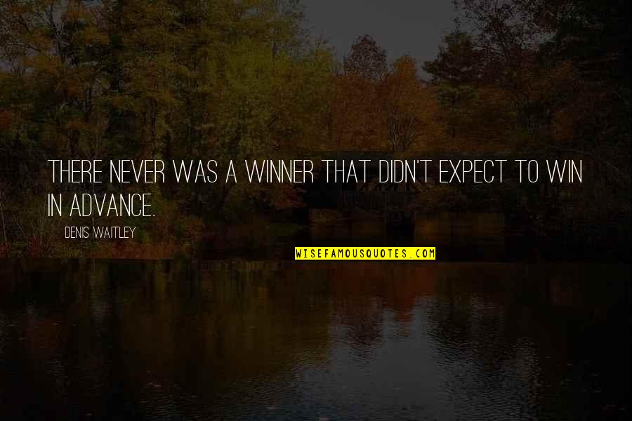 Never Expect Quotes By Denis Waitley: There never was a winner that didn't expect