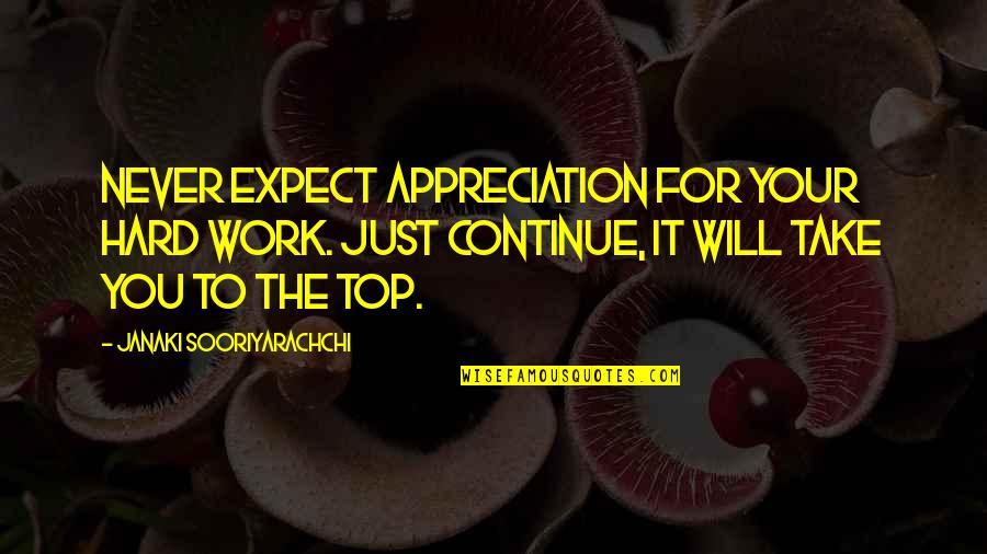 Never Expect Quotes By Janaki Sooriyarachchi: Never expect appreciation for your hard work. Just