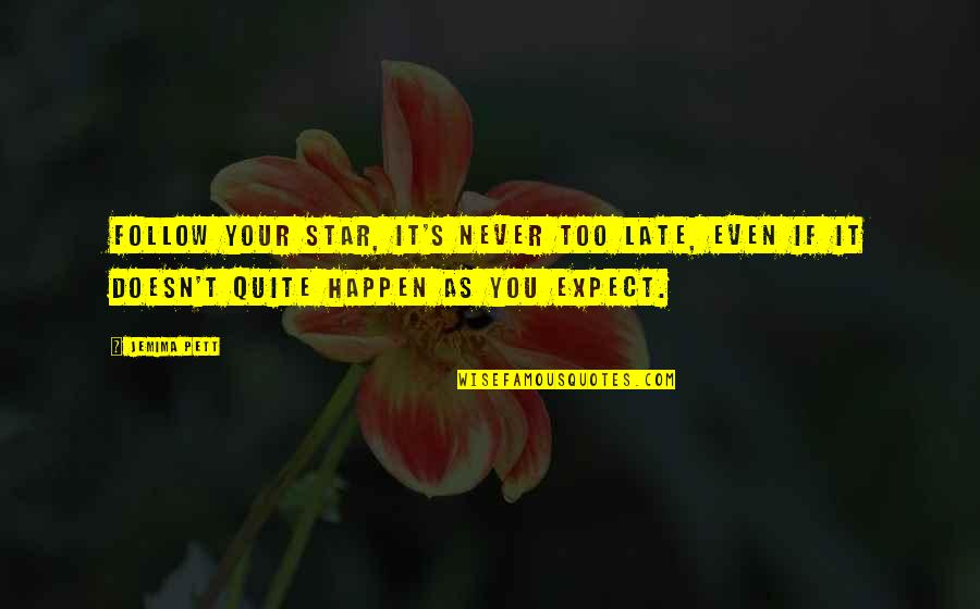 Never Expect Quotes By Jemima Pett: Follow your star, it's never too late, even