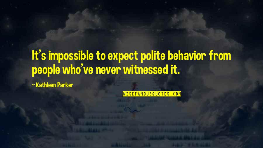 Never Expect Quotes By Kathleen Parker: It's impossible to expect polite behavior from people