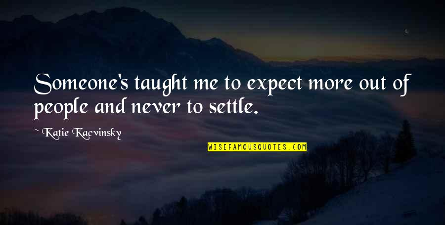 Never Expect Quotes By Katie Kacvinsky: Someone's taught me to expect more out of