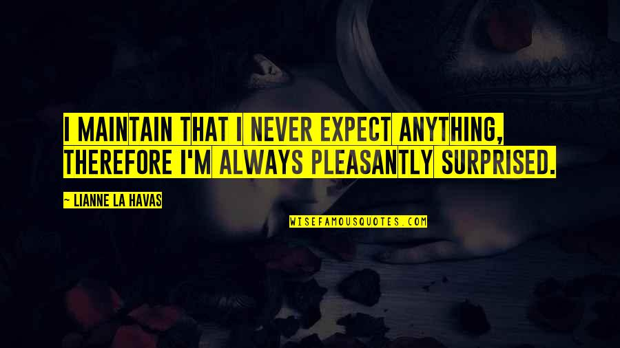 Never Expect Quotes By Lianne La Havas: I maintain that I never expect anything, therefore