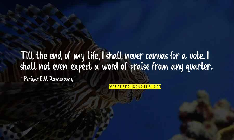 Never Expect Quotes By Periyar E.V. Ramasamy: Till the end of my life, I shall