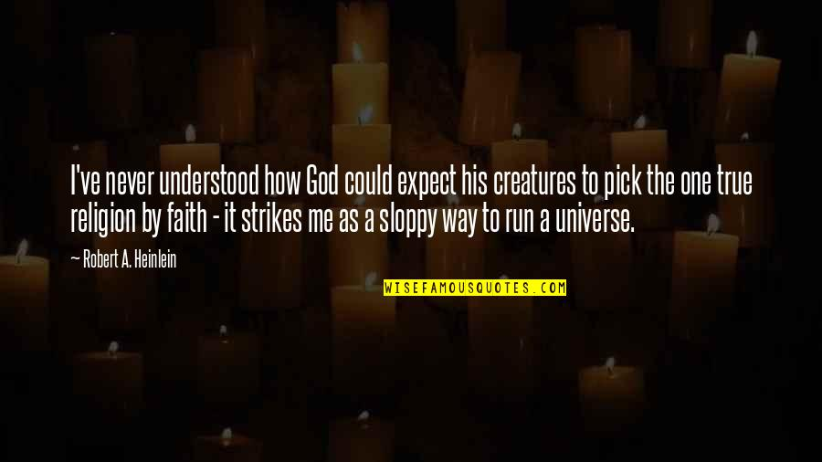 Never Expect Quotes By Robert A. Heinlein: I've never understood how God could expect his
