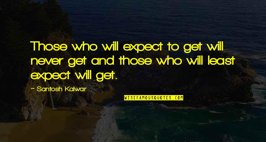 Never Expect Quotes By Santosh Kalwar: Those who will expect to get will never