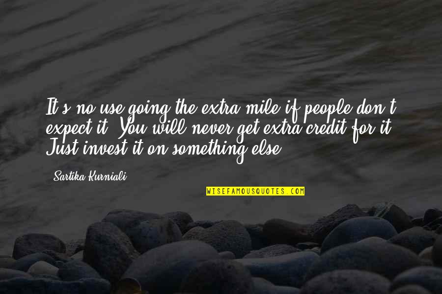 Never Expect Quotes By Sartika Kurniali: It's no use going the extra mile if