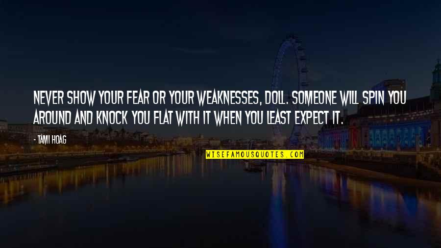 Never Expect Quotes By Tami Hoag: Never show your fear or your weaknesses, doll.