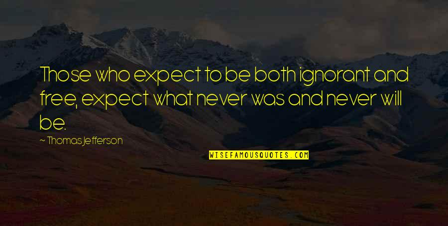Never Expect Quotes By Thomas Jefferson: Those who expect to be both ignorant and