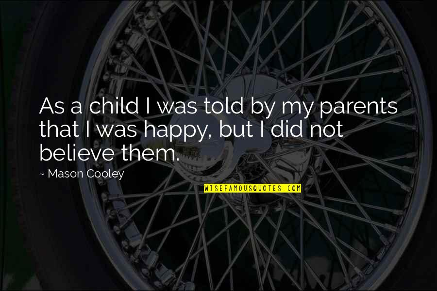 Never Explaining Yourself Quotes By Mason Cooley: As a child I was told by my