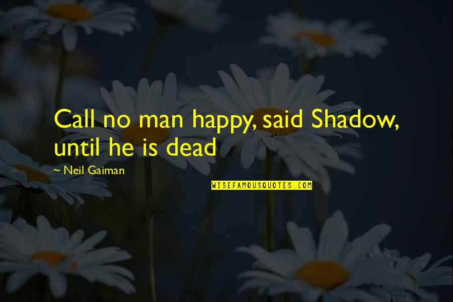Never Explaining Yourself Quotes By Neil Gaiman: Call no man happy, said Shadow, until he