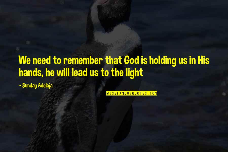 Never Explaining Yourself Quotes By Sunday Adelaja: We need to remember that God is holding