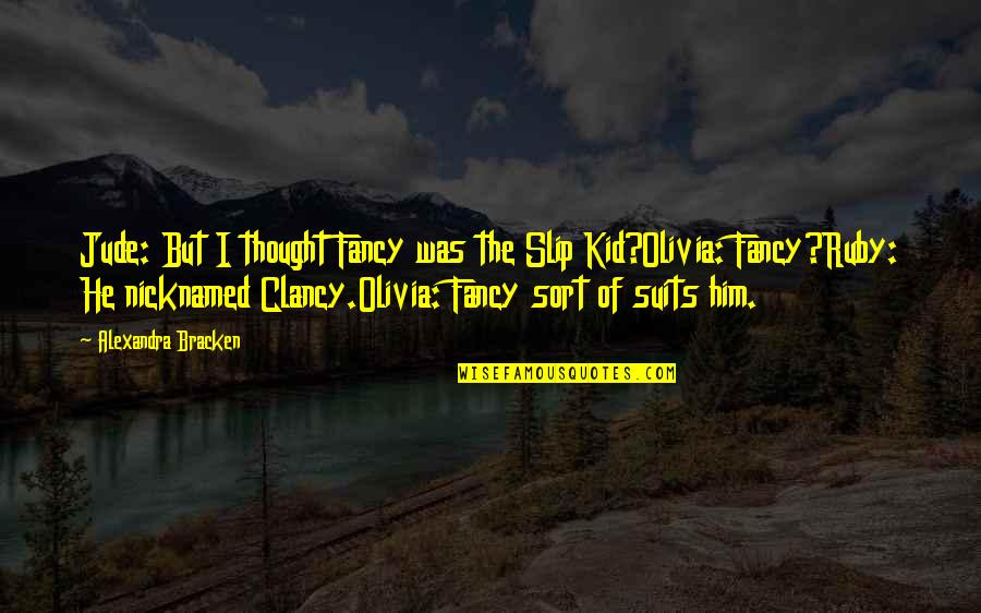 Never Fade Alexandra Bracken Quotes By Alexandra Bracken: Jude: But I thought Fancy was the Slip