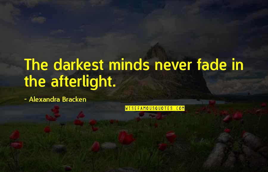 Never Fade Alexandra Bracken Quotes By Alexandra Bracken: The darkest minds never fade in the afterlight.
