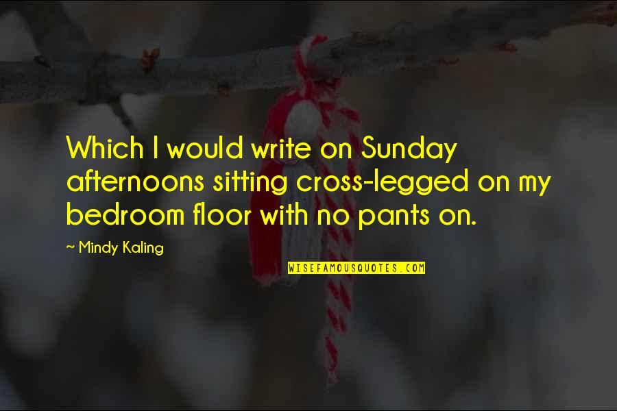 Never Fade Alexandra Bracken Quotes By Mindy Kaling: Which I would write on Sunday afternoons sitting