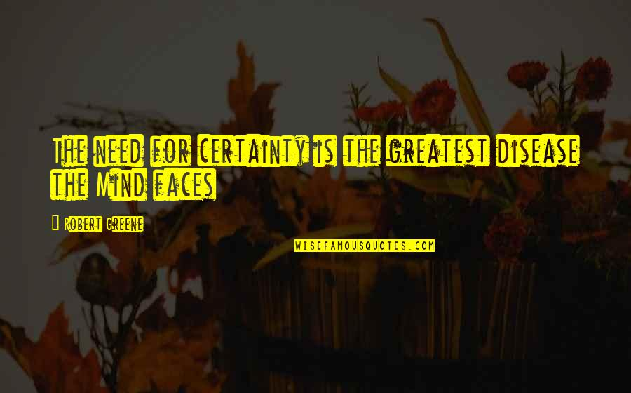 Never Fade Alexandra Bracken Quotes By Robert Greene: The need for certainty is the greatest disease