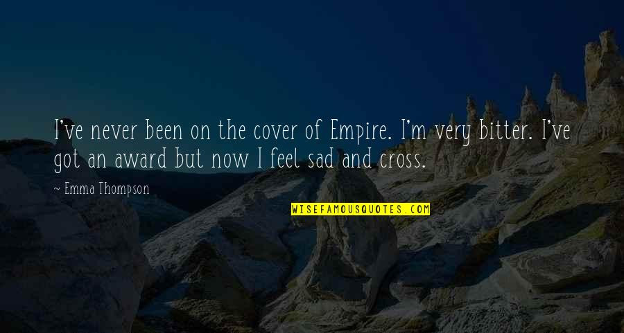 Never Feel Sad Quotes By Emma Thompson: I've never been on the cover of Empire.